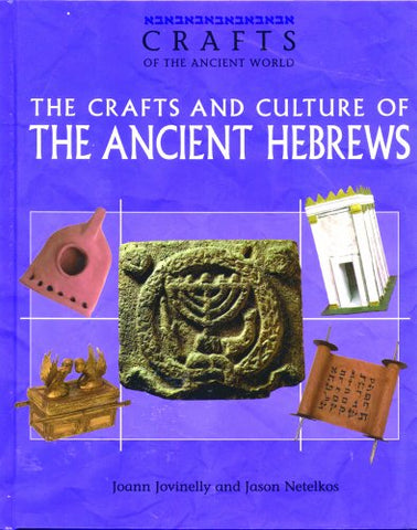 The Crafts And Culture Of The Ancient Hebrews (Crafts Of The Ancient World)