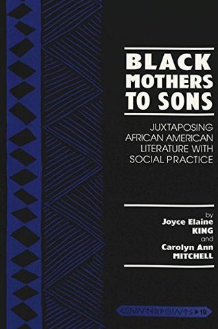 Black Mothers To Sons: Juxtaposing African American Literature With Social Practice (Counterpoints)