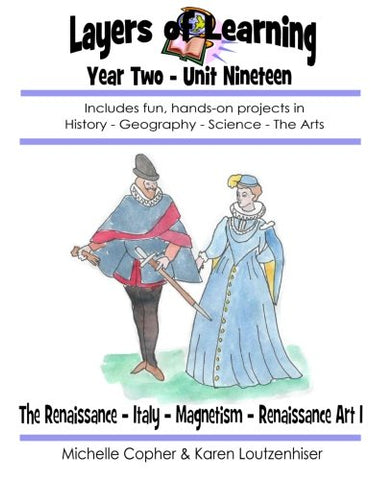 Layers Of Learning Year Two Unit Nineteen: Renaissance, Italy, Magnetism, Renaissance Art I (Volume 19)