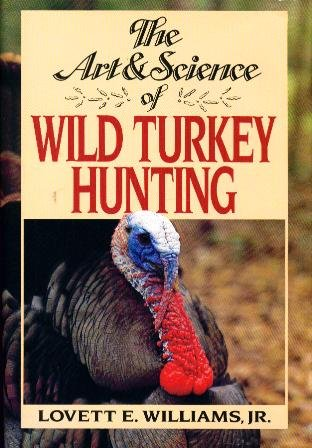 The Art And Science Of Wild Turkey Hunting
