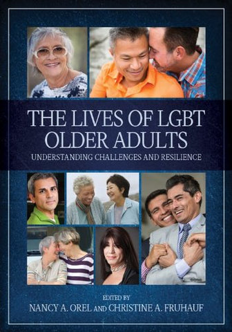 The Lives Of Lgbt Older Adults: Understanding Challenges And Resilience