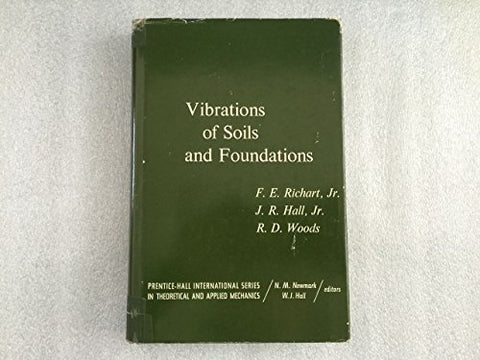 Vibrations Of Soils And Foundations (Prentice-Hall International Series In Theoretical And Applied Mechanics)