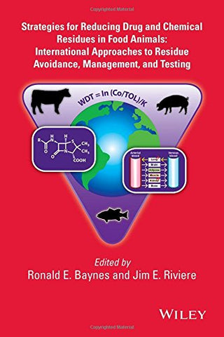 Strategies For Reducing Drug And Chemical Residues In Food Animals: International Approaches To Residue Avoidance, Management, And Testing