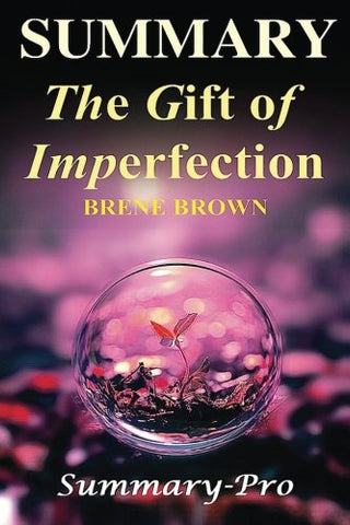 Summary - The Gifts Of Imperfection: By Brene Brown-- A Full Summary -- Let Go Of Who You Think You'Re Supposed To Be ... (The Gift Of Imperfection: A ... Let Go, Audiobook, Audio, Book, Cd,)