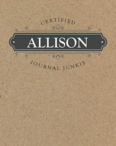 Certified Journal Junkie: Personalized For Allison - Be Proud To Be A Writer Or Poet! Perfect Wide-Ruled Blank Notebook For The Student Or Teacher! (Wide Ruled Blank Journal Junkie)