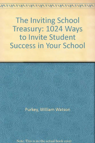 The Inviting School Treasury: 1001 Ways To Invite Student Success