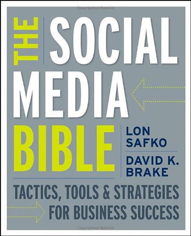 The Social Media Bible: Tactics, Tools, And Strategies For Business Success