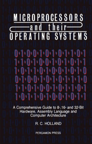 Microprocessors & Their Operating Systems: A Comprehensive Guide To 8, 16 & 32 Bit Hardware, Assembly Language & Computer Architecture (App)