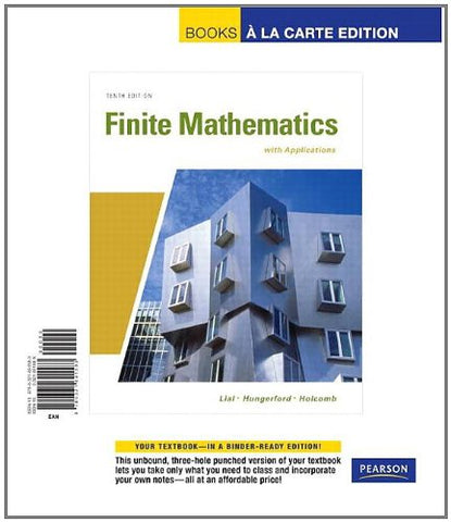 Finite Mathematics With Applications, Books A La Carte Edition (10Th Edition)