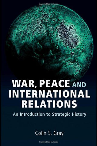 War, Peace And International Relations: An Introduction To Strategic History (Strategy And History)