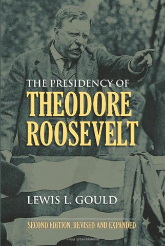 The Presidency Of Theodore Roosevelt (American Presidency Series)