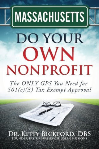 Massachusetts Do Your Own Nonprofit: The Only Gps You Need For 501C3 Tax Exempt Approval (Volume 21)