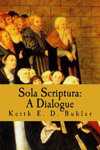Sola Scriptura: A Dialogue