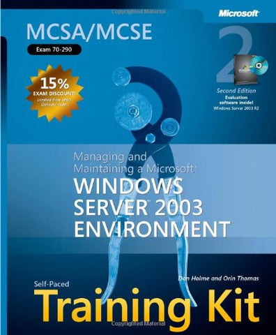 Mcsa/Mcse Self-Paced Training Kit (Exam 70-290): Managing And Maintaining A Microsoft Windows Server(Tm) 2003 Environment, Second Edition (Microsoft Press Training Kit)