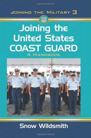 Joining The United States Coast Guard: A Handbook (Joining The Military)