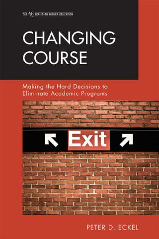 Changing Course: Making The Hard Decisions To Eliminate Academic Programs (Studies On Higher Educationi)