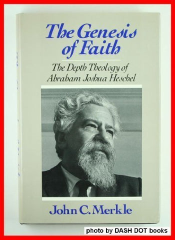 The Genesis Of Faith: The Depth Theology Of Abraham Joshua Heschel