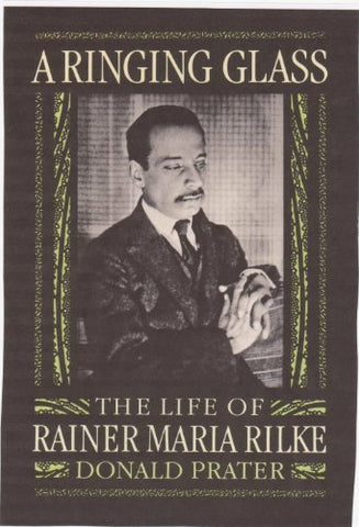 A Ringing Glass: The Life Of Rainer Maria Rilke