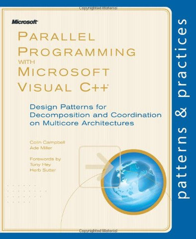 Parallel Programming With Microsoft Visual C++: Design Patterns For Decomposition And Coordination On Multicore Architectures (Patterns & Practices)