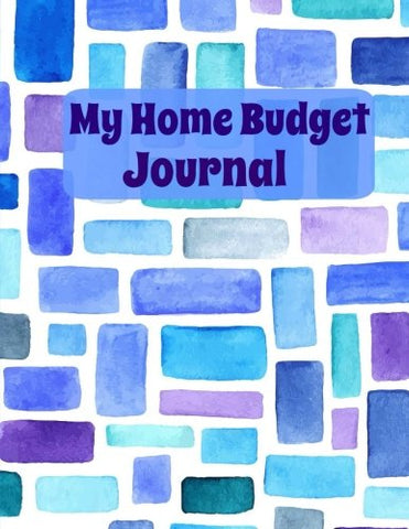 My Home Budget Journal (Extra Large Weekly Budgeting Journal With Goal Sheets) (Volume 25)