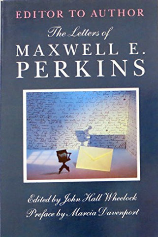 Editor To Author: The Letters Of Maxwell E. Perkins