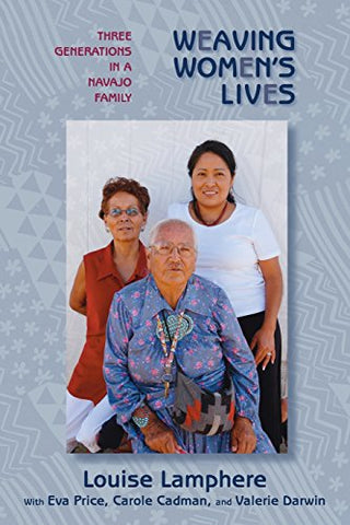 Weaving Women'S Lives: Three Generations In A Navajo Family