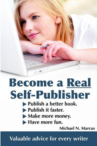 Become A Real Self-Publisher: Don'T Be A Victim Of A Vanity Press. Learn All About Self-Publishing. Publish A Better Book, Publish It Faster, Make More Money, Have More Fun