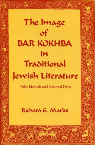The Image Of Bar Kokhba In Traditional Jewish Literature: False Messiah And National Hero (Hermeneutics)