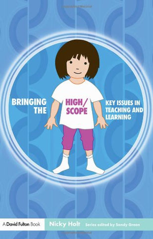Bringing The High Scope Approach To Your Early Years Practice (Bringing ... To Your Early Years Practice)