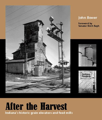 After The Harvest, Indiana'S Historic Grain Elevators And Feed Mills
