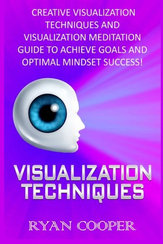 Visualization: Visualization Techniques: Creative Visualization Techniques And Visualization Meditation Guide To Achieve Goals And Optimal Mindset Success!