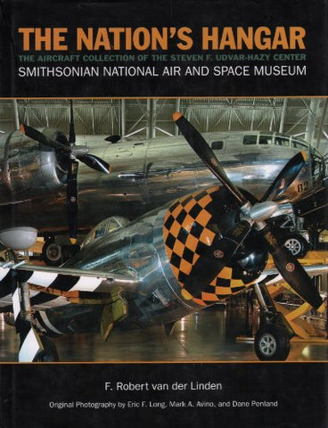 The Nation'S Hangar: The Aircraft Collection Of The Steven F. Udvar-Hazy Center, Smithsonian National Air And Space Museum