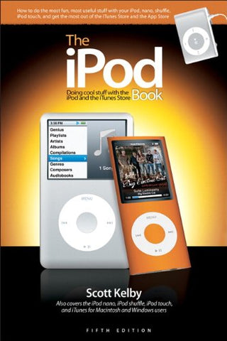 The Ipod Book: Doing Cool Stuff With The Ipod And The Itunes Store (5Th Edition)