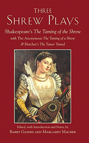 Three Shrew Plays: Shakespeare'S The Taming Of The Shrew; With The Anonymous The Taming Of A Shrew, And Fletcher'S The Tamer Tamed (Hackett Classics)
