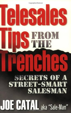 Telesales Tips From The Trenches: Secrets Of A Street-Smart Salesman