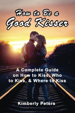 How To Be A Good Kisser: A Complete Guide On How To Kiss, Who To Kiss & Where To Kiss