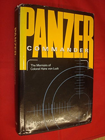 Panzer Commander: The Memoirs Of Colonel Hans Von Luck