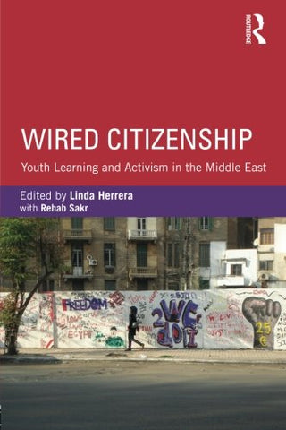 Wired Citizenship: Youth Learning And Activism In The Middle East (Critical Youth Studies)