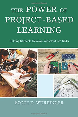The Power Of Project-Based Learning: Helping Students Develop Important Life Skills
