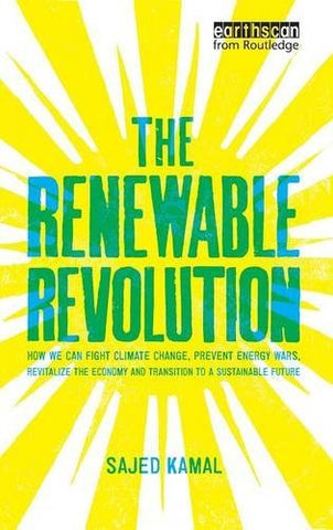 The Renewable Revolution: How We Can Fight Climate Change, Prevent Energy Wars, Revitalize The Economy And Transition To A Sustainable Future