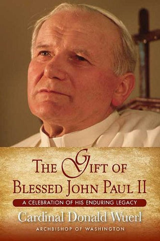 The Gift Of Blessed John Paul Ii: A Celebration Of His Enduring Legacy