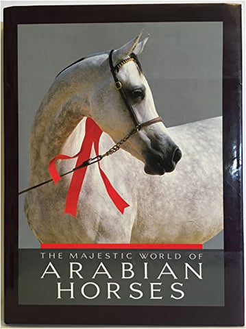 The Majestic World Of Arabian Horses (Times Mirror Books)