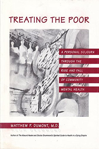 Treating The Poor: A Personal Sojourn Through The Rise And Fall Of Community Mental Health