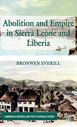 Abolition And Empire In Sierra Leone And Liberia (Cambridge Imperial And Post-Colonial Studies Series)