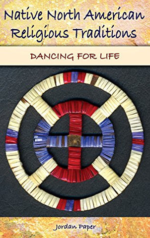 Native North American Religious Traditions: Dancing For Life