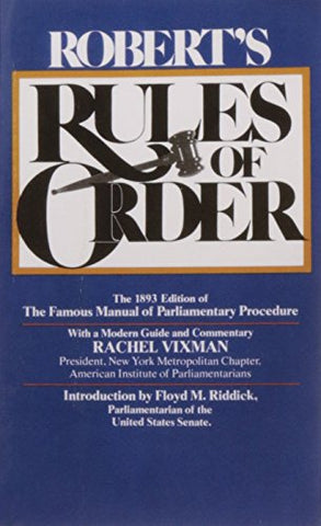 Robert'S Rules Of Order: The 1893 Edition Of The Famous Manual Of Parliamentary Procedure