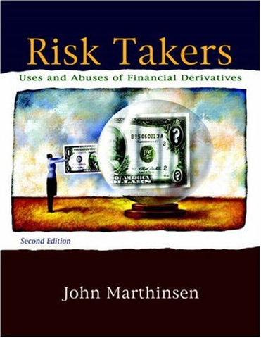 Risk Takers: Uses And Abuses Of Financial Derivatives (2Nd Edition)