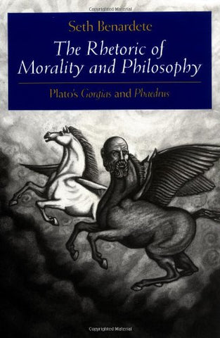 The Rhetoric Of Morality And Philosophy: Plato'S Gorgias And Phaedrus