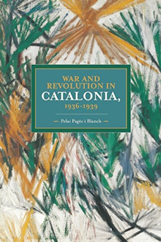 War And Revolution In Catalonia, 1936-1939 (Historical Materialism)