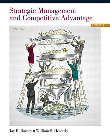 Strategic Management And Competitive Advantage: Concepts Plus New Mylab Management With Pearson Etext -- Access Card Package (5Th Edition)